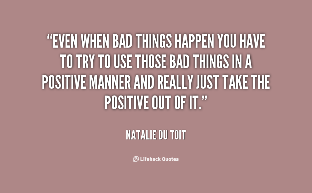 Bad Things Happen Quotes: Quotes About Bad Things Happening. QuotesGram