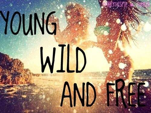 Quotes About Being Wild And Free. QuotesGram