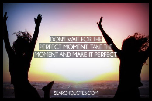 Dont Wait Seize The Moment Quotes. QuotesGram