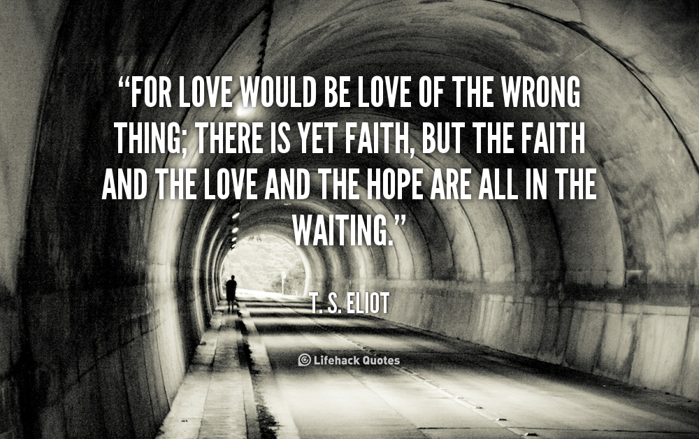 John Taylor While We Are Mourning The Loss Of Our: Ts Eliot Quotes About Hope. QuotesGram