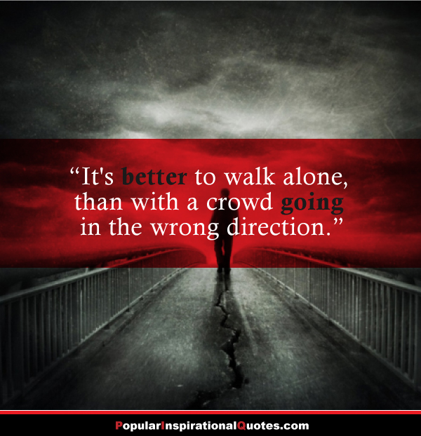 Walking Alone Quotes Sayings I Walk Alone Quotes. Q...