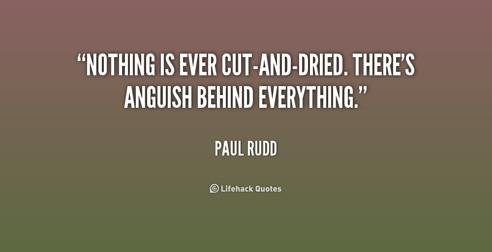Quote Paul Rudd Nothing Is Ever Cut And Dried Theres Anguish Behind