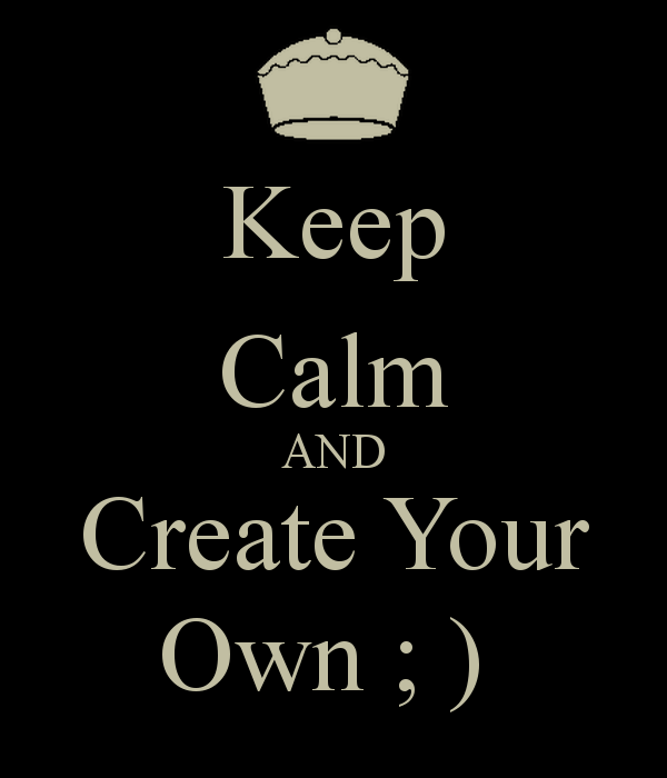 Make Your Own Quotes: Make Your Own Keep Calm Quotes. QuotesGram