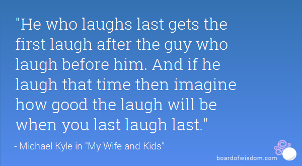 He Who Laughs Last Quotes Quotesgram