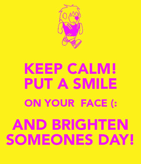 Keep Calm And Smile Quotes: Putting A Smile On Someones Face Quotes. QuotesGram