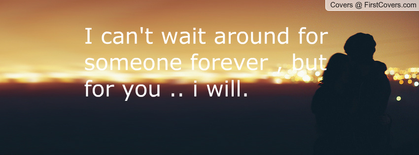 Waiting For Forever Quotes: I Will Wait Quotes. QuotesGram