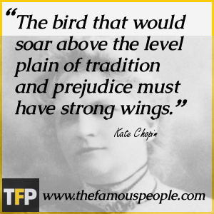 "the life of kate chopin Keywords: kate chopin, self-awareness, death, freedom, the story of an hour in  aspects of the novel, e m forster (1974, p 57) says, ""the main facts in."