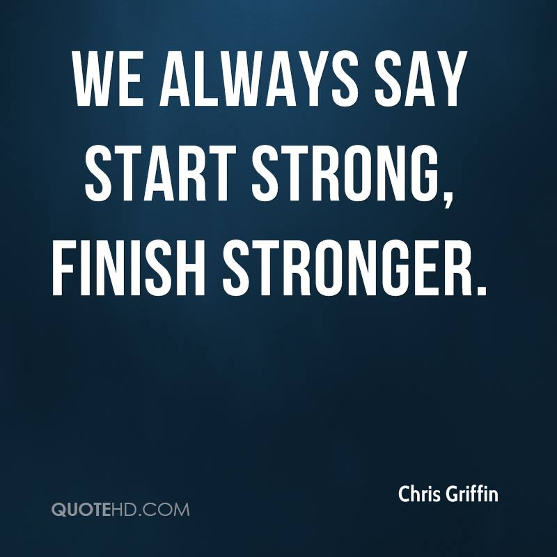 Finish Work Quotes: Start Strong Quotes. QuotesGram