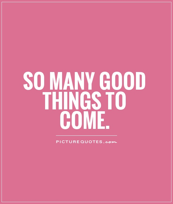 Quotes About Good Things Coming. QuotesGram