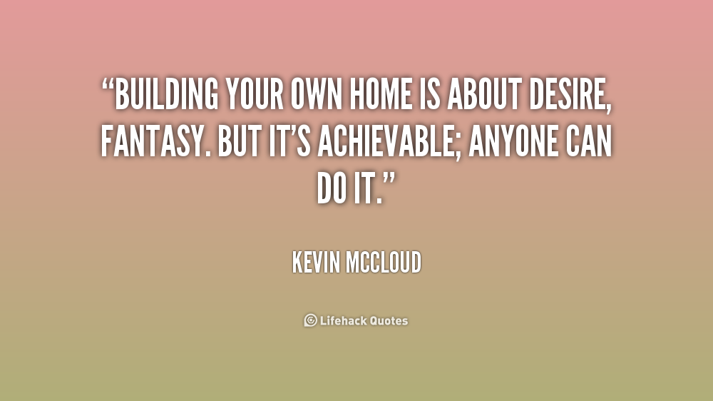 Quotes about building a home quotesgram for How much can you save building your own house