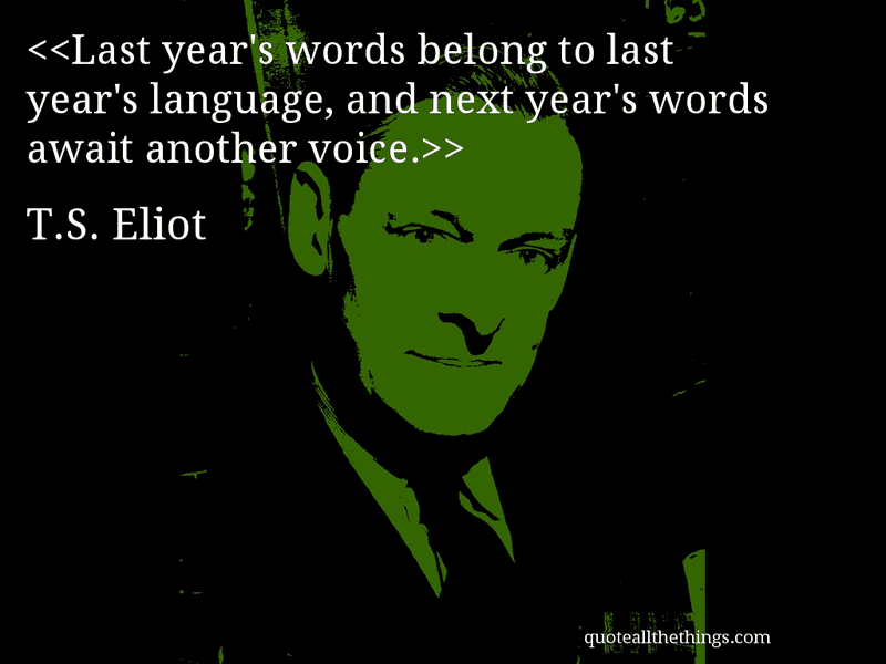 Exploration Ts Eliot Quotes Quotesgram: Ts Eliot Last Years Words Quotes. QuotesGram