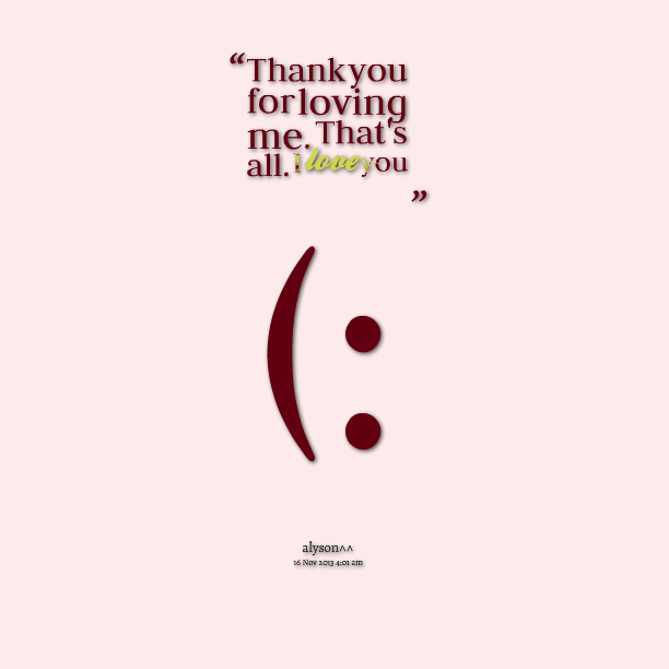 Thank You For Loving Me Quotes And Sayings. QuotesGram