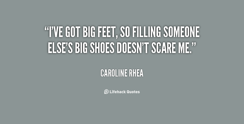 Quotes About Filling Someone S Shoes