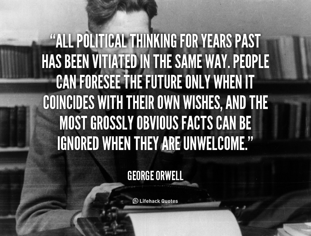 the political standpoint of george orwell George orwell in kent (hop-picking) with a critical introduction by medway fitzmoran and postscript by john blest, wateringbury, kent: bridge books that this is the right point of view from which to criticize the political situation.