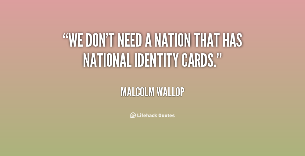 the need for a national id The computer registry and national id card, which would confer on the federal government vast new police-state powers, is highly incompatible with the republican theme of expanding freedom and reducing government.