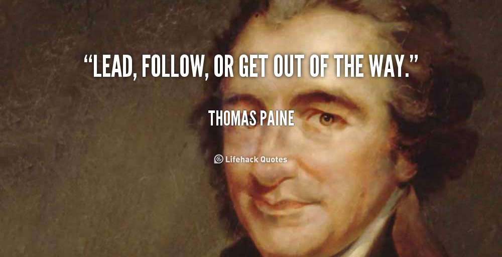 Lead Follow Or Get Out Of The Way Quote: Follow My Lead Quotes. QuotesGram