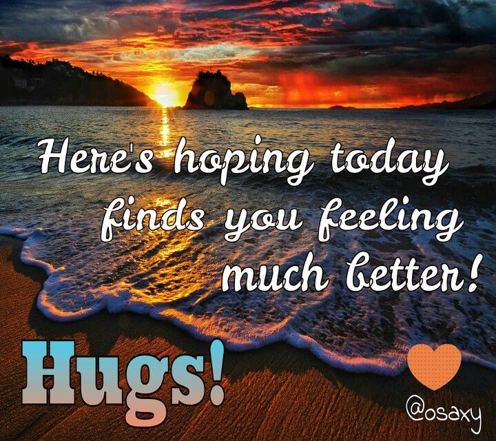 Hoping For Better Days Quotes: Hope Youre Feeling Better Quotes. QuotesGram