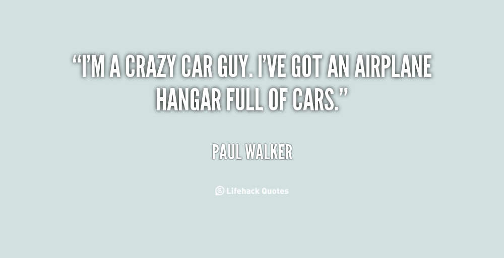 15 Touching Paul Walker Quotes To Help You Win At Life: Car Quotes About Guys. QuotesGram