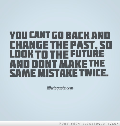 Making The Same Mistake Twice Quotes: Dont Go Back Quotes. QuotesGram