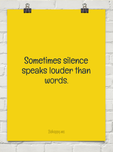when is silence louder than words essay Silence louder than words: he hopes his silence on the issue will enable him to weather the storm in seclusion until it passes over.
