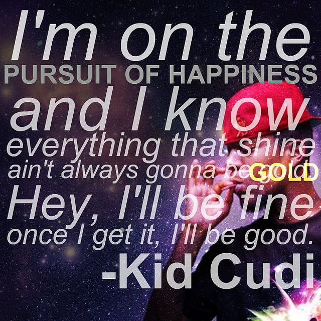 Quotes About The Pursuit Of Happiness: Cudi Quotes Pursuit Of Happiness. QuotesGram