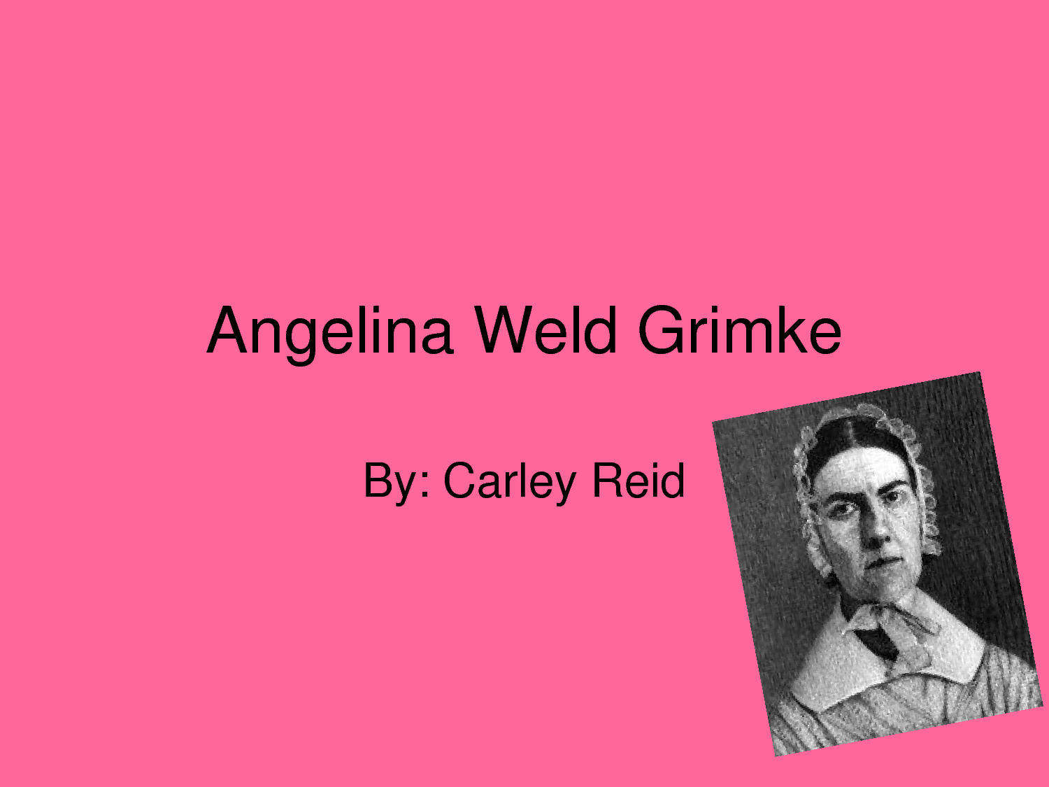 the life and contributions of sarah and angelina grimke Angelina weld grimke was born in boston, massachusetts on february 27, 1880 to sarah stanley grimke and archibald grimke born into a biracial family well known.