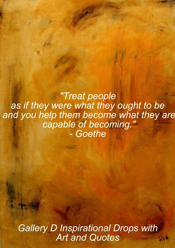 goethes statement treat people as if Methadone has been used for decades to treat people who are addicted to heroin and narcotic pain medicines when taken as prescribed, it is safe and effective it allows people to recover from their addiction and to reclaim active and meaningful lives.