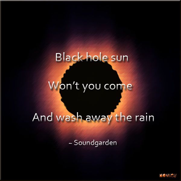 Lyrics to Black Hole Sun song by Soundgarden In my eyes Indisposed In disguise As no one knows Hides the face Lies the snake And the sun In my di