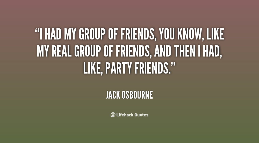 Quotes About Death Of A Friend Quotesgram: Group Of Friends Quotes. QuotesGram
