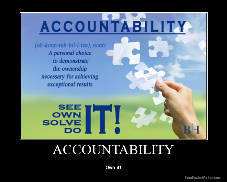 accountability necessary success Accountability: whether you love that word or hate it, it is invariably one of the active ingredients for personal and professional success the importance of accountability is proven in corporate situations where the ceos are held accountable by a.