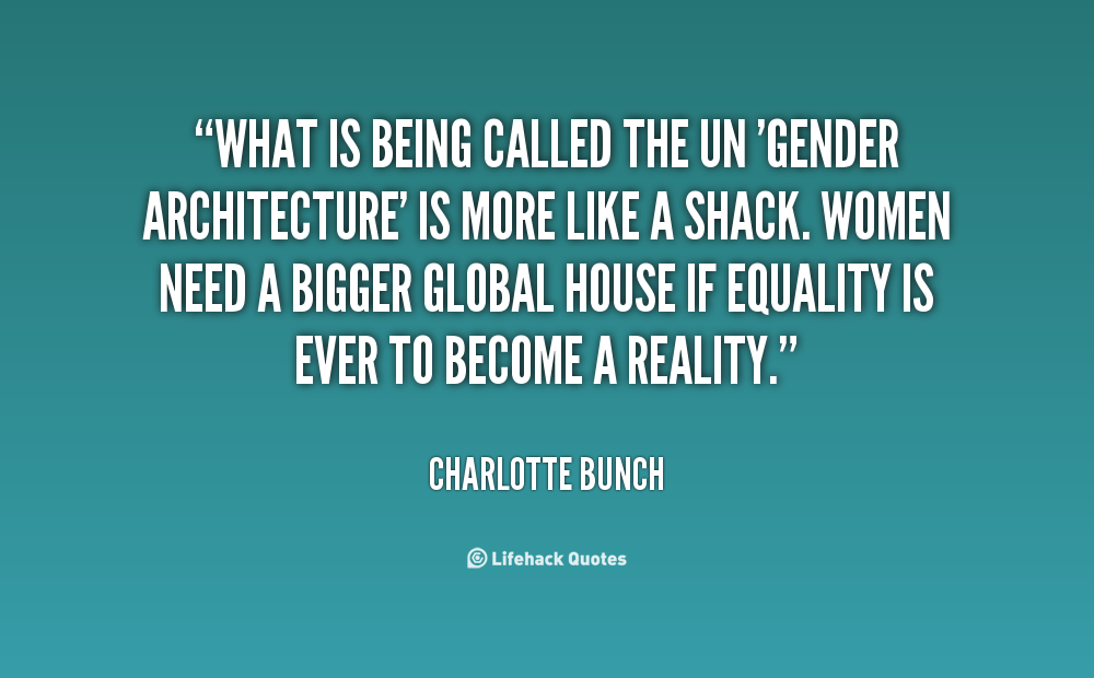 Gender Equality Quotes | 564279175 quote Charlotte Bunch what is being called the un gender 120039 2