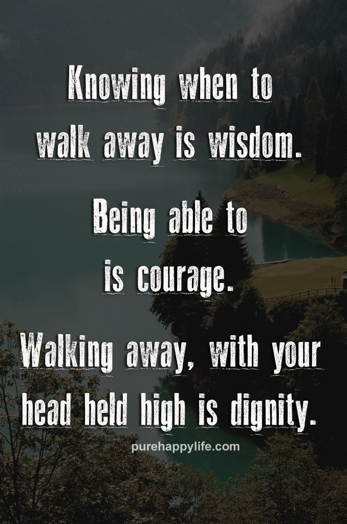When To Walk Away Quotes: Courage To Walk Away Quotes. QuotesGram