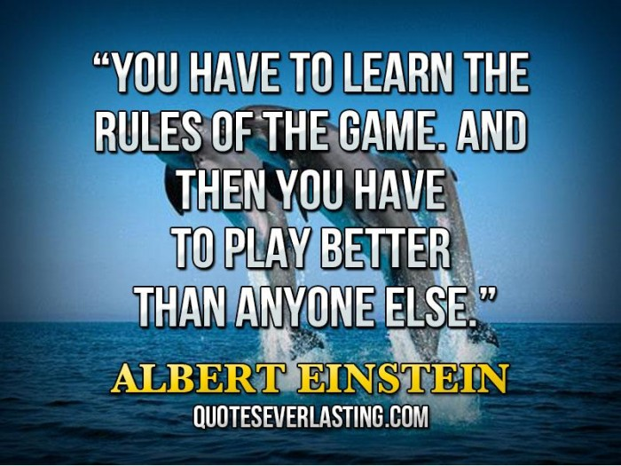 You have to learn the rules of the game. And... Albert ...