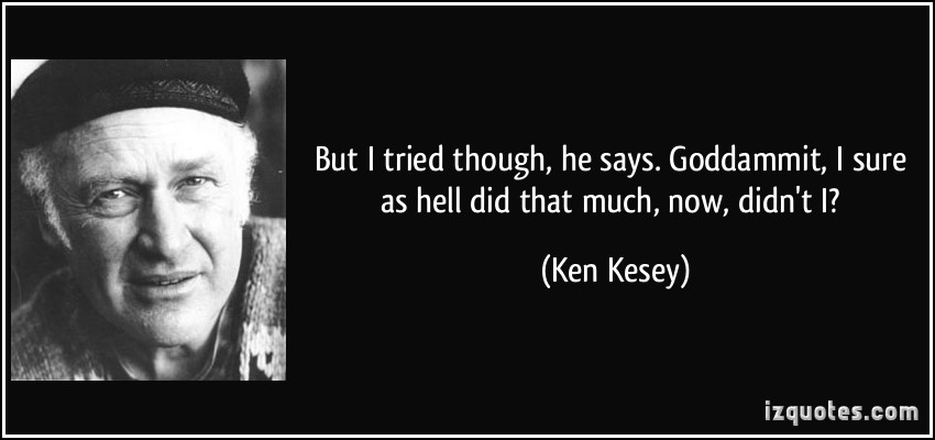 Ken Kesey I Tried Quotes. QuotesGram