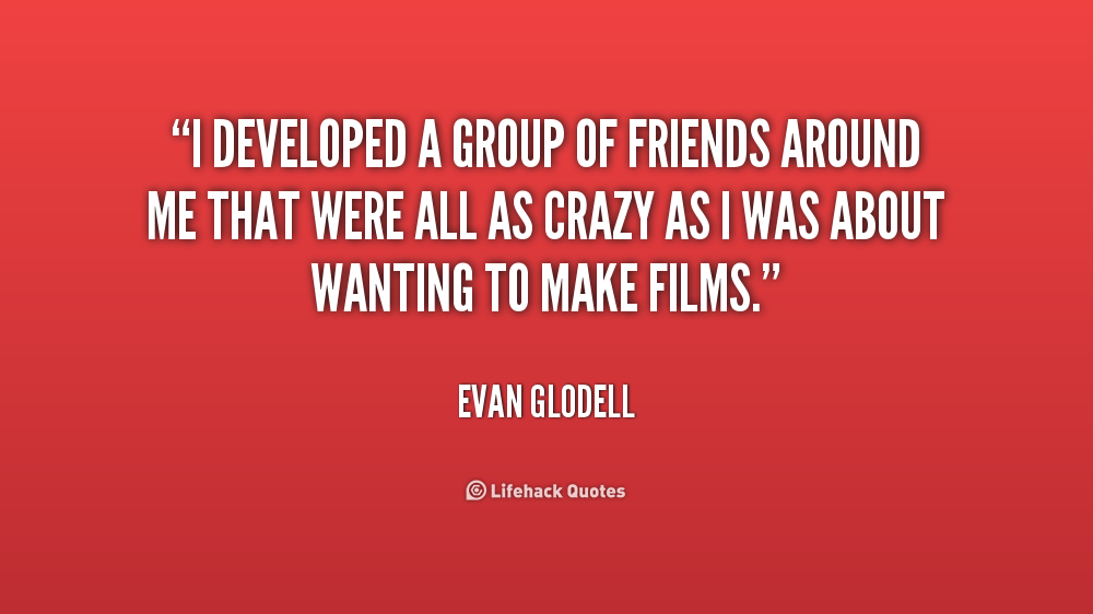Quotes About A Group Of Friends 43