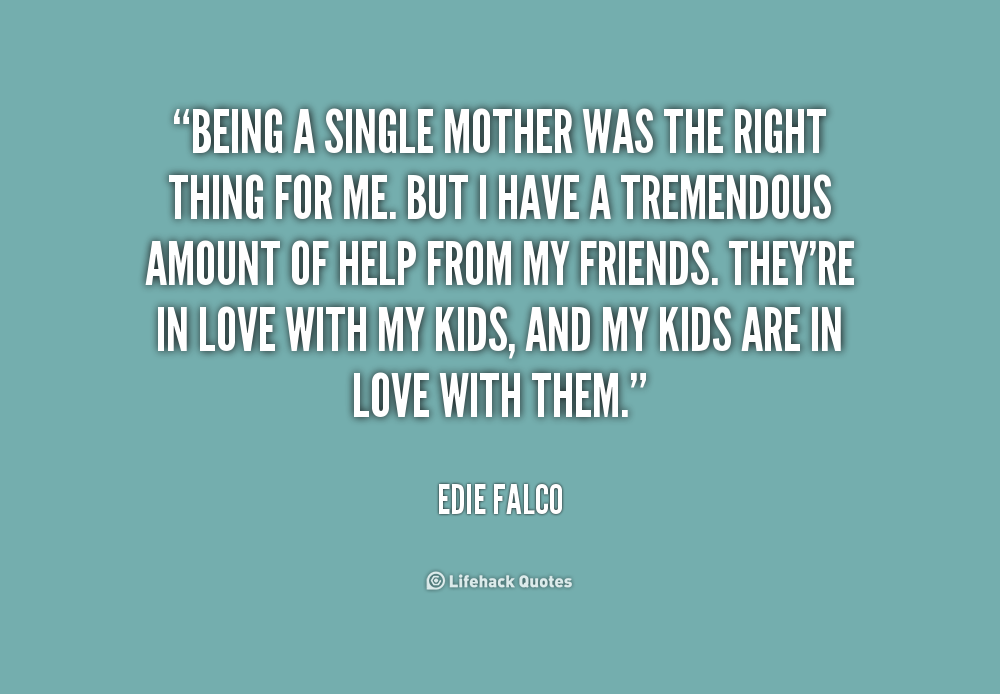 Quotes about being a single mother and hookup