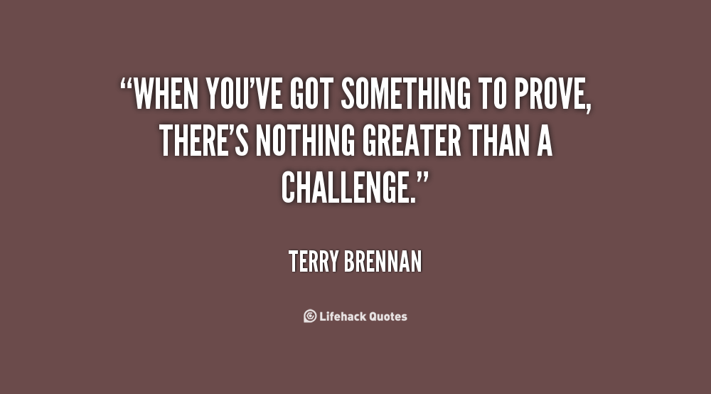 Nothing To Prove Quotes: Terry Brennan Quotes. QuotesGram