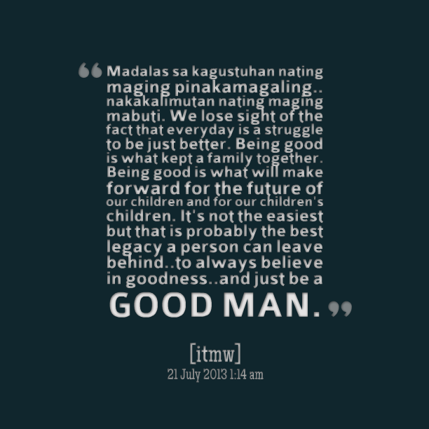 Good Men Quotes And Sayings: Quotes About Being A Good Man. QuotesGram