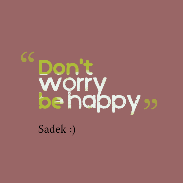 dont worry be happy quotes - photo #4