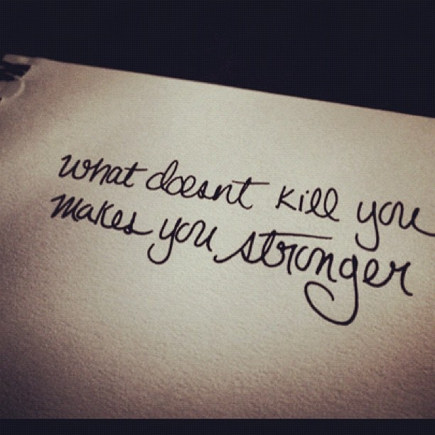 What Doesnt Kill You Makes You Stronger Quotes Quotesgram