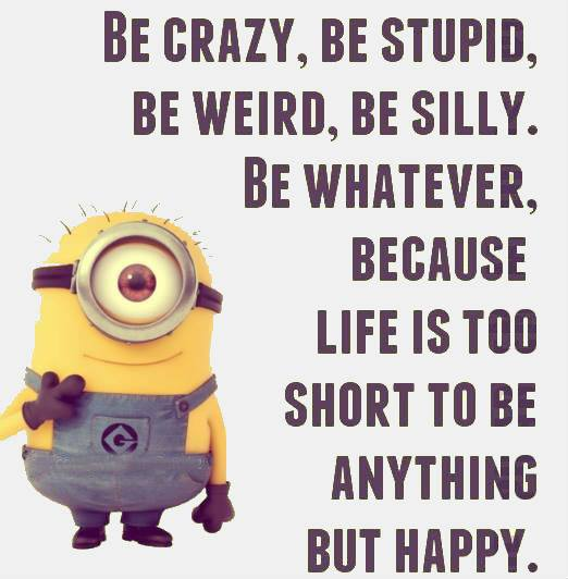 Life Is Too Short To Be Anything But Happy Quotes: Sexy Minion Quotes. QuotesGram