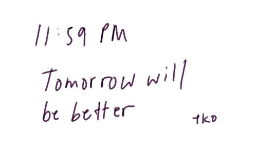 I Have To Be Better Tomorrow Quotes Quotesgram: Will Be Better Tomorrow Quotes. QuotesGram