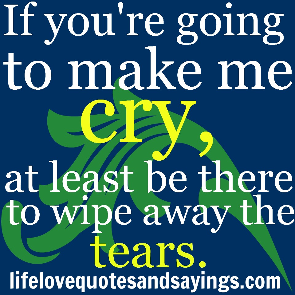 You Make Me Cry Quotes. QuotesGram