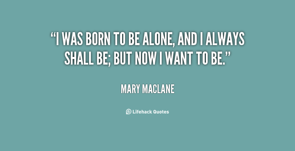 I Wanna Be Alone Quotes. QuotesGram