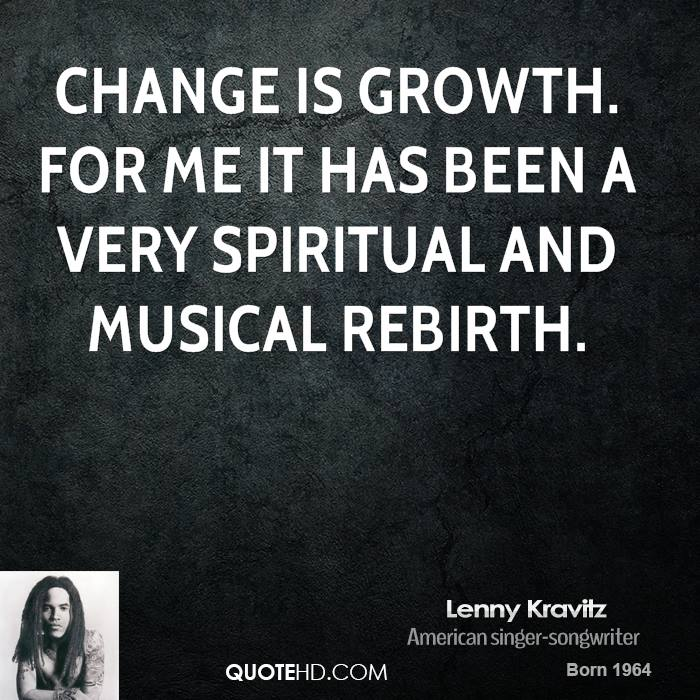 Quotes About Change And Growth: Lenny Kravitz Quotes. QuotesGram