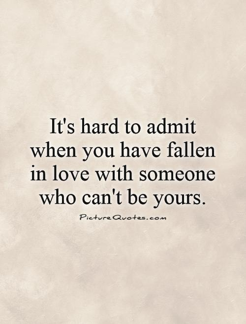 Quotes About Falling In Love: Quotes About Falling In Love With Someone You Cant Have