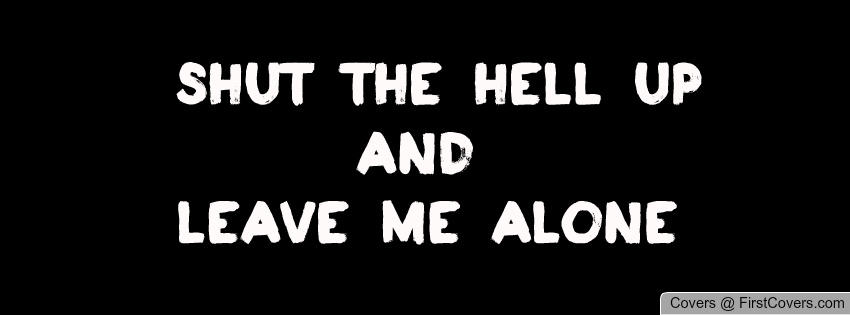 Leave Me The Hell Alone Quotes. QuotesGram