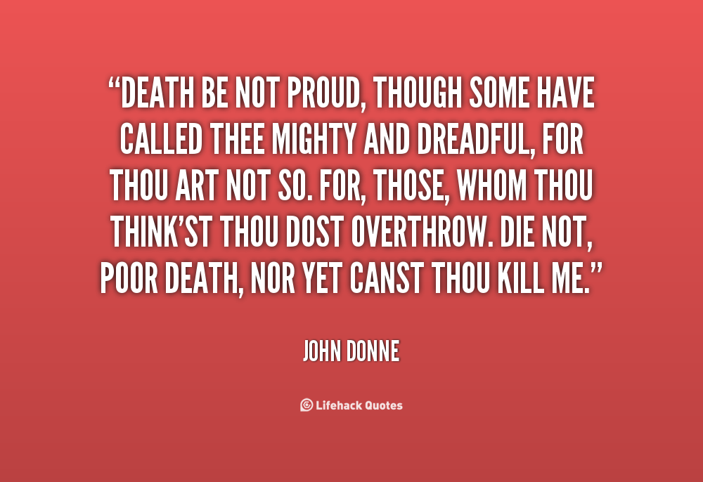 response to death be not proud Death, be not proud questions and answers - discover the enotescom community of teachers, mentors and students just like you that can answer any question you might have on death, be not proud.