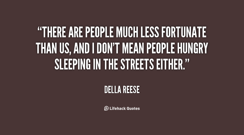 Who Is Della Reese >> Helping The Less Fortunate Quotes. QuotesGram