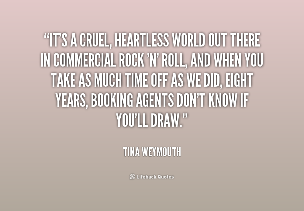 Inspirational Quotes About The Cruel World Quotesgram: Tina Weymouth Quotes. QuotesGram